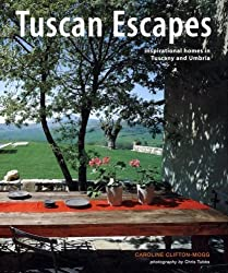 Tuscan Escapes: Inspirational Homes in Tuscany and Umbria by Caroline Clifton-Mogg (2006-09-02)