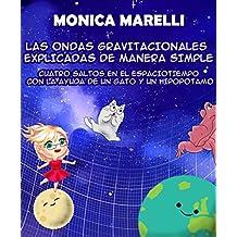 LAS ONDAS GRAVITACIONALES EXPLICADAS DE MANERA SIMPLE: CUATRO SALTOS EN EL ESPACIOTIEMPO CON LA AYUDA DE UN GATO Y UN  HIPOPOTAMO (Spanish Edition)