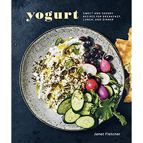 Yogurt: Sweet and Savory Recipes for Breakfast, Lunch, and