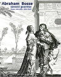 Abraham Bosse : Savant Graveur, 1604-1676