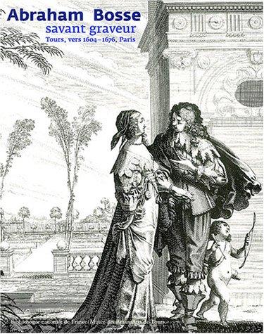 Abraham Bosse : Savant Graveur, 1604-1676 par Collectif