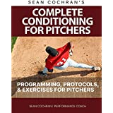 Complete Conditioning for Pitchers: Programming, Protocols, & Exercises for Pitchers (English Edition)