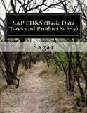 SAP Environment Health & Safety (Basic Data Tools and Product Safety): A book which has end to end practical concepts with screen shots of entire Basic Data Tools and Product Safety in SAP EH&S