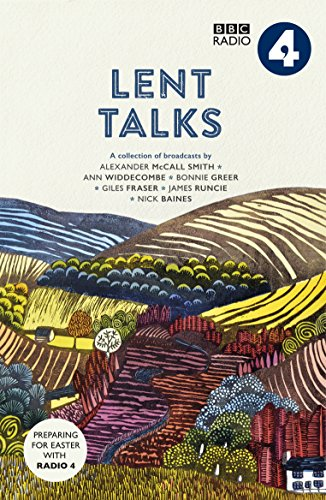 Lent Talks: A Collection of Broadcasts by Nick Baines, Giles Fraser, Bonnie Greer, Alexander McCall Smith, James Runcie and Ann Widdecombe (English Edition)