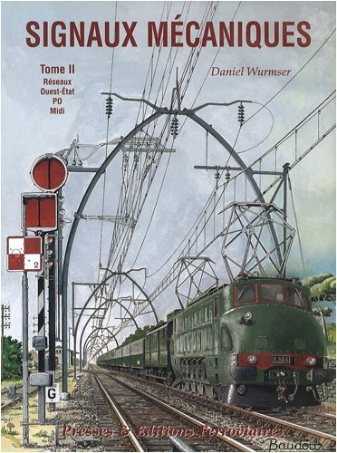 Signaux mécaniques : Tome 2, Réseaux Ouest-Etat, PO, Midi par Daniel Wurmser