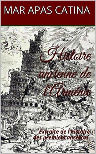 Histoire ancienne de l'Arménie: Extraite de l'histoire des premiers ancêtres. par MAR APAS CATINA