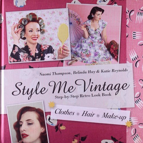 Style Me Vintage: Step-by-Step Retro Look Book: Clothes, Hair, Make-up by Naomi Thompson (2012-10-10)
