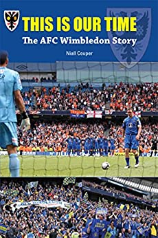 This Is Our Time: The AFC Wimbledon Story by [Couper, Niall]