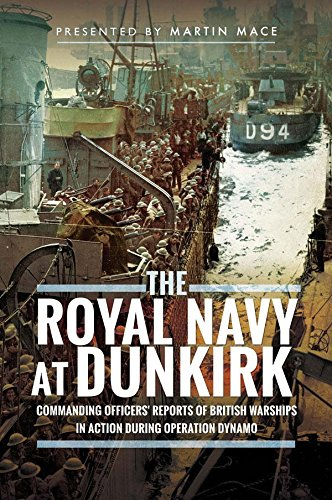 The Royal Navy at Dunkirk: Commanding Officers' Reports of British Warships In Action During Operation Dynamo (English Edition)