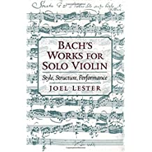 Bach's Works for Solo Violin: Style, Structure, Performance by Joel Lester (1999-09-30)