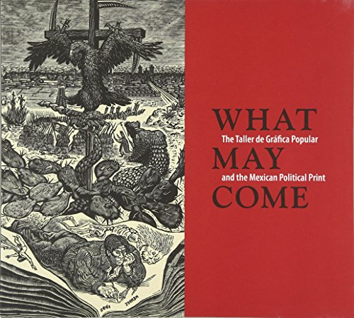 What May Come: The Taller de Gráfica Popular and the Mexican Political Print
