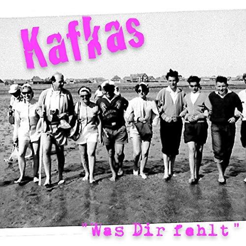Kafkas – Was dir fehlt