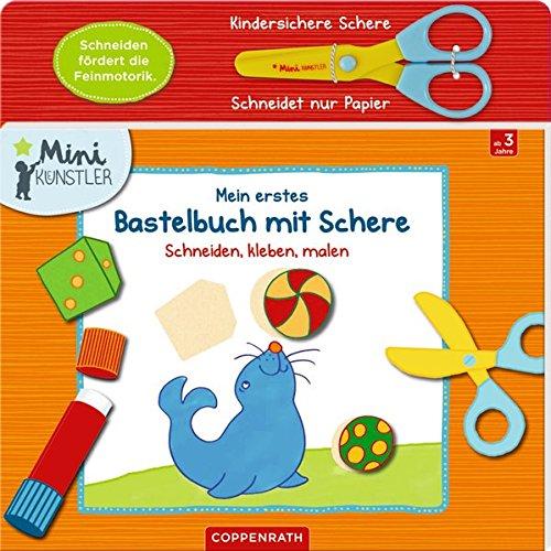 Mein erstes Bastelbuch mit Schere: Schneiden, kleben, malen (Mini-Künstler)