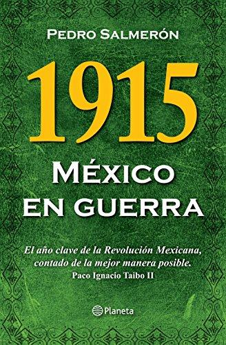1915 México en guerra: El año clave de la Revolución Mexicana, contado de la mejor manera posible por Pedro Salmerón