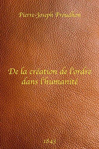 De la Création de l'Ordre dans l'Humanité - Pierre-Joseph Proudhon