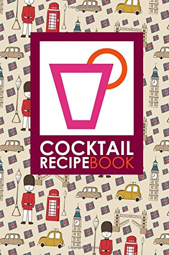 Cocktail Recipe Book: Blank Mixed Drink Recipe Journal, Cocktail Recipes Organizer for Non-Alcoholic, Alcoholic, Virgin Drinks, Cute London Cover (Cocktail Recipe Books) (Cute Cocktail)