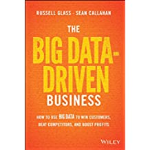 The Big Data-Driven Business: How to Use Big Data to Win Customers, Beat Competitors, and Boost Profits
