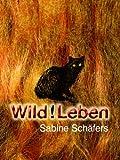 Wild!Leben von Sabine Schäfers