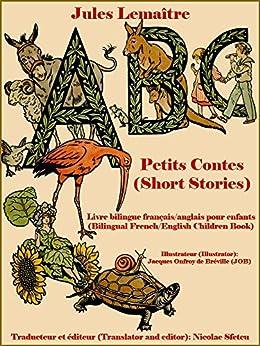 ABC Petits Contes (Short Stories): Livre bilingue français/anglais pour enfants (Bilingual French/English Children Book) (English Edition) par [Lemaître, Jules]