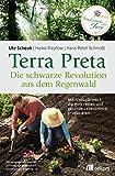 Terra Preta. Die schwarze Revolution aus dem Regenwald: Mit Klimagärtnern die Welt retten und gesunde Lebensmittel produzieren