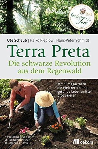 Terra Preta. Die schwarze Revolution aus dem Regenwald: Mit Klimagärtnern die Welt retten und gesunde Lebensmittel produzieren (Kompost Versorgt)