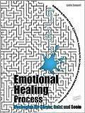 Emotional Healing Process: Neubeginn für Körper, Geist und Seele. Selbstheilung durch die Körper- und Chakrenlehre. Aussöhnung mit dem Inneren Kind und Unterbrechung der Ahnenlehre