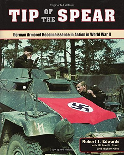 Tip of the Spear: German Armored Reconnaissance in Action in World War II por Robert Edwards