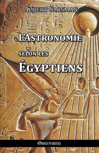 L'Astronomie Selon Les Egyptiens par Albert Slosman