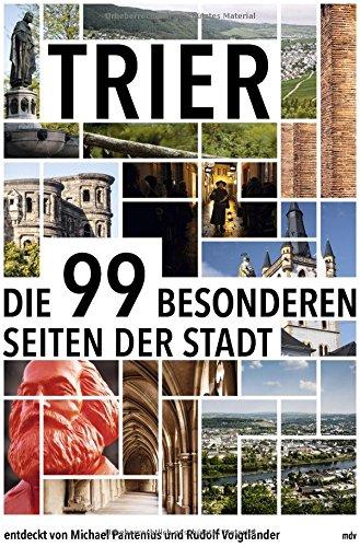 Trier: Die 99 besonderen Seiten der Stadt