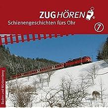 ZUGhören 7 Baden und Württemberg: Schienengeschichten fürs Ohr