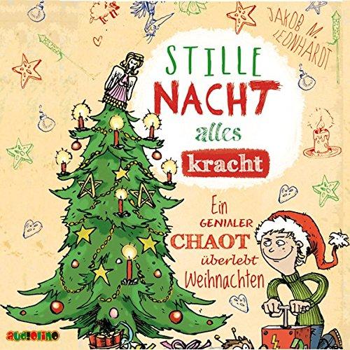 Stille Nacht, alles kracht - Ein genialer Chaot überlebt Weihnachten (Der geniale Chaot)