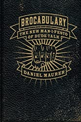 Brocabulary: The New Man-i-festo of Dude Talk by Daniel Maurer (2008-10-07)