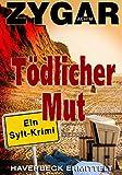 Tödlicher Mut. Ein Sylt-Krimi: Haverbeck ermittelt (6. Fall) von Achim Zygar
