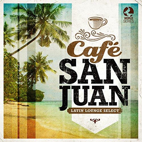Café San Juan - Latin Lounge Selects
