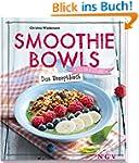 Smoothie Bowls - Das Rezeptbuch: Iss...