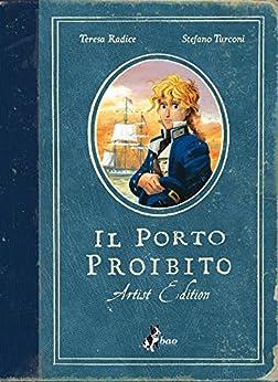 Il Porto Proibito - Artist Edition di [Radice, Teresa, Turconi, Stefano]