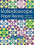 Kaleidoscope Paper Piecing: 10 Dynamic Quilts Designs by Nancy Mahoney (February 13,2012)