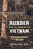 Rubber and the Making of Vietnam: An Ecological History, 1897–1975 (Flows, Migrations, and Exchanges) (English Edition)