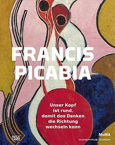 francis-picabia-der-kopf-ist-rund-damit-das-denken-die-richtung-wechseln-kann-by-george-baker-2016-0