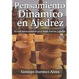Pensamiento Dinámico en Ajedrez: Pensar correctamente para hacer buenas jugadas