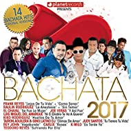 Bachata 2017 - 14 Bachata Hits (Bachata Romantica y Urbana, Para Bailar)