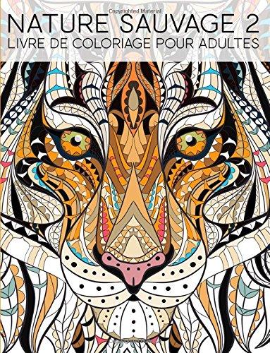 Nature Sauvage 2: Livre De Coloriage Pour Adultes: Un cadeau à colorier unique pour hommes et femmes, adolescents et séniors pour une méditation de ... pour se détendre et relâcher le stress) par Papeterie Bleu