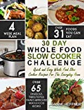 30 Day Whole Food Slow Cooker Challenge: Quick and Easy Whole Food Slow Cooker Recipes For The Everyday Home – Delicious, Triple-Tested, Family-Approved Whole Food Recipes (Slow Cooker Cookbook)