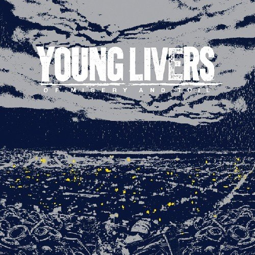 Young Livers - Of Misery & Toil