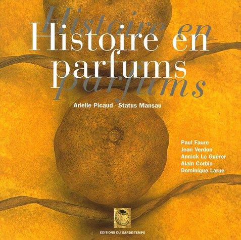 Histoire en parfums par Arielle Picaud, Jean Verdon, Annick Le Guérer, Collectif