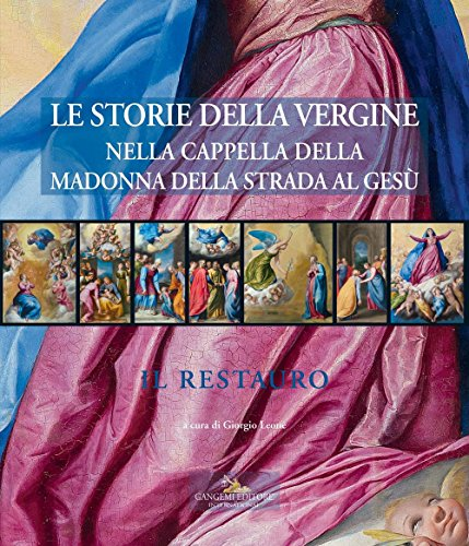 Le storie della Vergine nella Cappella della Madonna della strada al Gesù. Il restauro. Ediz. a colori. Con CD-ROM (Arti visive, architettura e urbanistica)