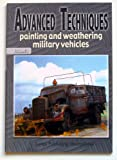 Painting & Weathering Military Vehicles Advanced Techniques Vol 1