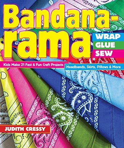 Bandana-rama Wrap, Glue, Sew: Kids Make 21 Fast & Fun Craft Projects - Headbands, Skirts, Pillows & More