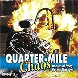 Quarter-Mile Chaos: Images of Drag Racing Mayhem by Steve Reyes (2006-03-01)