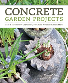 Concrete Garden Projects: Easy & Inexpensive Containers, Furniture, Water Features & More (English Edition) von [Arvidsson, Camilla, Nilsson, Malin]